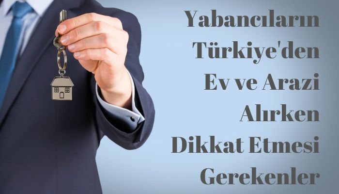 Yabancıların Türkiye'den Ev ve Arazi Alma Koşulları
